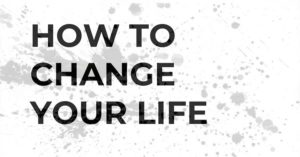 how-to-change-your-life